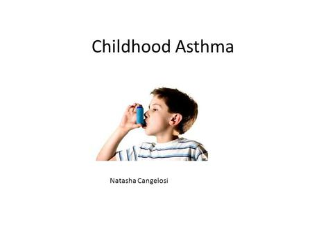 Childhood Asthma Natasha Cangelosi. What is Childhood Asthma? A respiratory disorder of the lungs and airways that affects twice as many boys as girls.