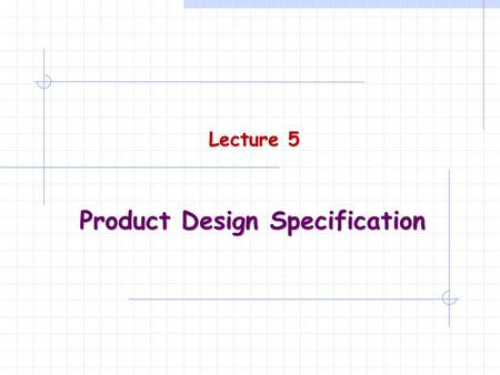 Product Design Specification Lecture 5. 2 PDS in Design Process Recognition of Need Becoming Informed Problem Definition  Market analysis  Background.