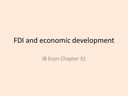 FDI and economic development IB Econ Chapter 31. What is FDI?  Foreign Direct Investment is long term investment by private multi national corporations.