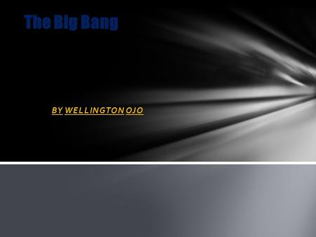 BY WELLINGTON OJO The Big Bang. When we look at the night sky we can see the stars in our galaxy. But there are also some fuzzy patches so we need a telescope.
