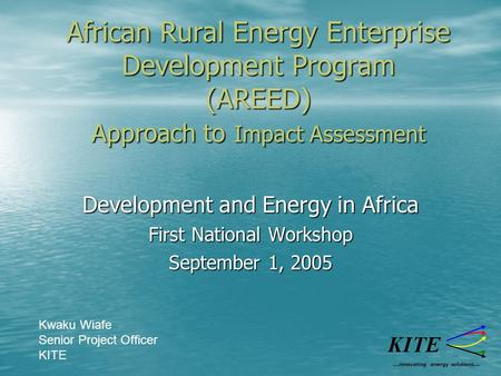 African Rural Energy Enterprise Development Program (AREED) Approach to Impact Assessment Development and Energy in Africa First National Workshop September.