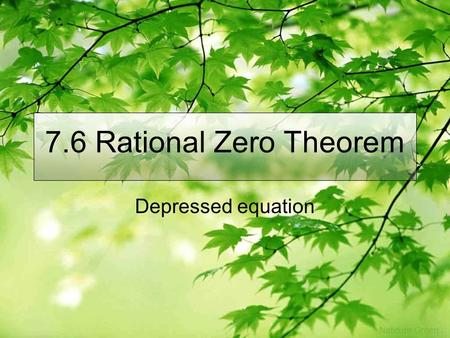 7.6 Rational Zero Theorem Depressed equation. All the possible rational Zeros To find all the possible rational zero, take all the factors of the last.