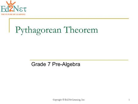 Copyright © Ed2Net Learning, Inc.1 Pythagorean Theorem Grade 7 Pre-Algebra.