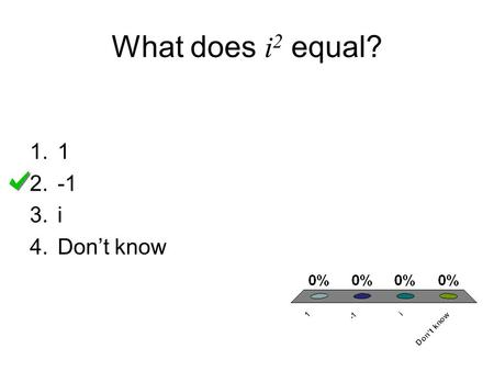 What does i2 equal? 1 -1 i Don't know.