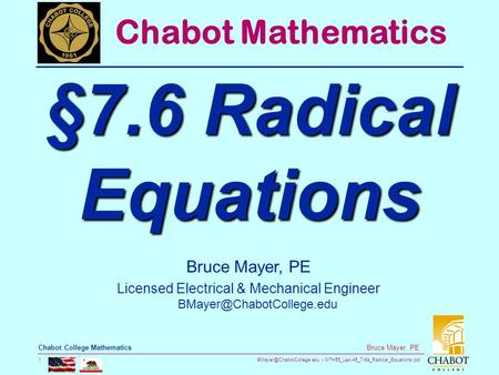 MTH55_Lec-45_7-6a_Radical_Equations.ppt 1 Bruce Mayer, PE Chabot College Mathematics Bruce Mayer, PE Licensed Electrical & Mechanical.