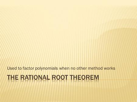 Used to factor polynomials when no other method works.