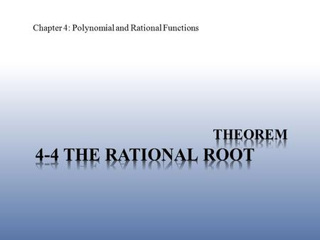 Chapter 4: Polynomial and Rational Functions. Determine the roots of the polynomial 4-4 The Rational Root Theorem x 2 + 2x – 8 = 0.
