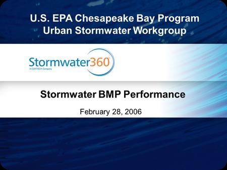 February 28, 2006 Stormwater BMP Performance U.S. EPA Chesapeake Bay Program Urban Stormwater Workgroup.