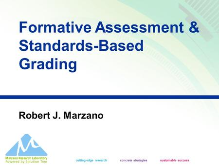 Cutting-edge research concrete strategies sustainable success Formative Assessment & Standards-Based Grading Robert J. Marzano.
