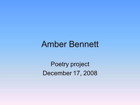 Amber Bennett Poetry project December 17, 2008. Alliteration The repetition of consonant sounds at the beginning of words Christmas Picking pretty presents.