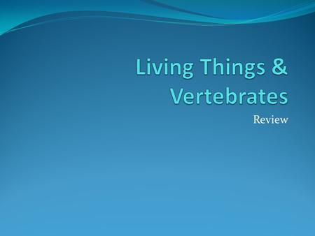 Review What are the four basic needs of livings things?