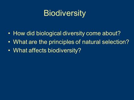 Biodiversity How did biological diversity come about? What are the principles of natural selection? What affects biodiversity?