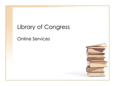 Library of Congress Online Services. Mission The Library's mission is to support the Congress in fulfilling its constitutional duties and to further the.