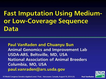 Paul VanRaden and Chuanyu Sun Animal Genomics and Improvement Lab USDA-ARS, Beltsville, MD, USA National Association of Animal Breeders Columbia, MO, USA.