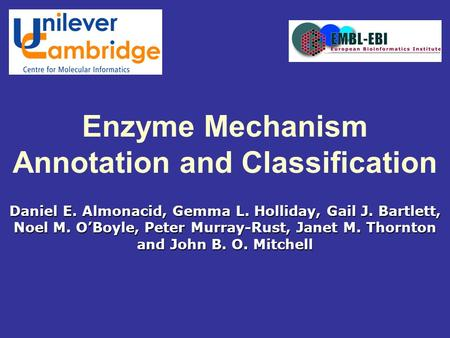 Daniel E. Almonacid, Gemma L. Holliday, Gail J. Bartlett, Noel M. O'Boyle, Peter Murray-Rust, Janet M. Thornton and John B. O. Mitchell Enzyme Mechanism.