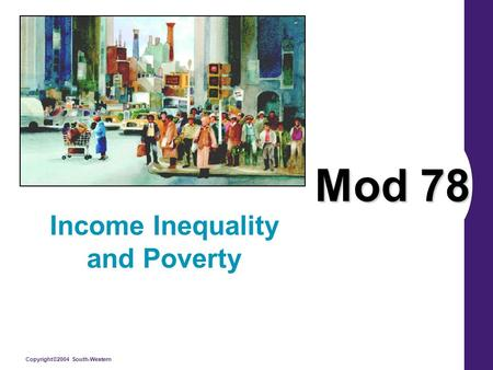 Copyright©2004 South-Western Mod 78 Income Inequality and Poverty.