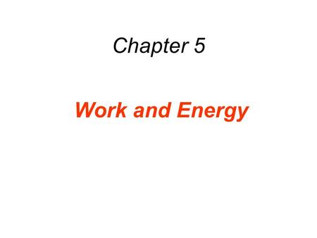 Chapter 5 Work and Energy. What is work? List five examples of things you have done in the last year that you would consider work. Based on these examples,