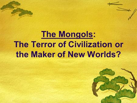 The Mongols: The Terror of Civilization or the Maker of New Worlds?