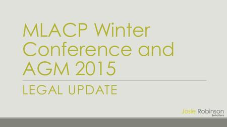 MLACP Winter Conference and AGM 2015 LEGAL UPDATE.