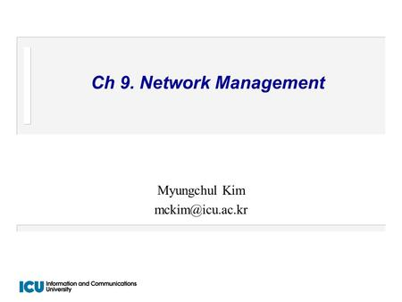 Ch 9. Network Management Myungchul Kim