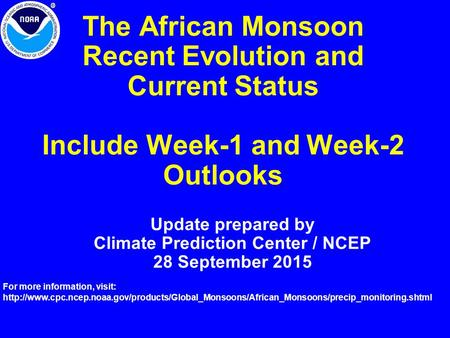 The African Monsoon Recent Evolution and Current Status Include Week-1 and Week-2 Outlooks Update prepared by Climate Prediction Center / NCEP 28 September.