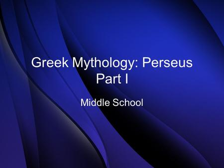 Greek Mythology: Perseus Part I Middle School. ONCE UPON A TIME… King of Argos is warned by an oracle: he would be killed by a son born to his daughter.