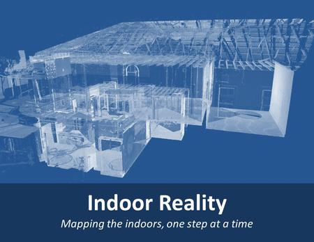 Indoor Reality Mapping the indoors, one step at a time