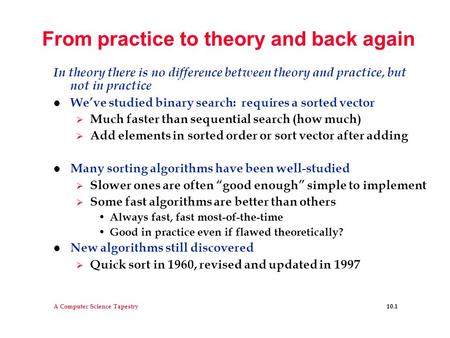 A Computer Science Tapestry 10.1 From practice to theory and back again In theory there is no difference between theory and practice, but not in practice.