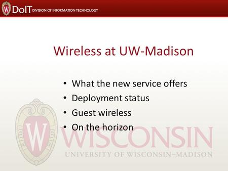 Wireless at UW-Madison What the new service offers Deployment status Guest wireless On the horizon.