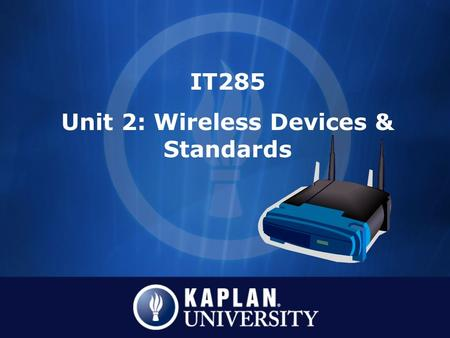 IT285 Unit 2: Wireless Devices & Standards.  NIC Card  Access Points  Remote Wireless Bridge  Wireless Gateway CWNA Guide to Wireless LANs, Second.