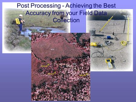 Post Processing - Achieving the Best Accuracy from your Field Data Collection.