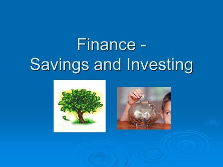 Finance - Savings and Investing. Fact There are two kinds of money problems. Which one do you want? 1. Not enough money? 2. Too much money?