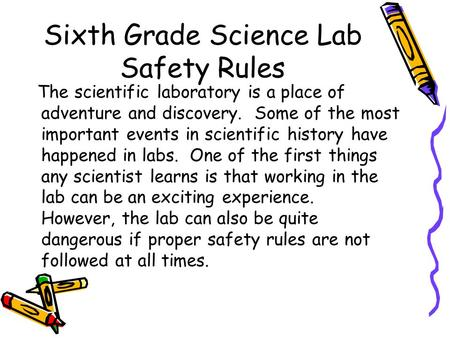 Sixth Grade Science Lab Safety Rules The scientific laboratory is a place of adventure and discovery. Some of the most important events in scientific history.