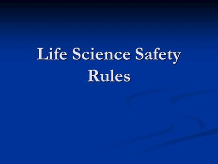 Life Science Safety Rules. General Rules 1. Report all accidents to the teacher immediately.