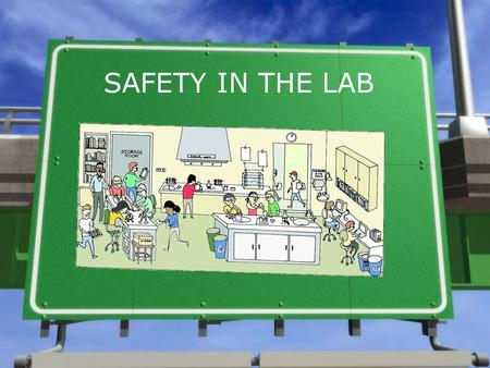 SAFETY IN THE LAB. It is very important to follow safety procedures in any lab situation because:  Some lab activities require the use of flammable materials.