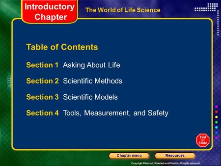 Copyright © by Holt, Rinehart and Winston. All rights reserved. ResourcesChapter menu The World of Life Science Section 1 Asking About Life Section 2 Scientific.