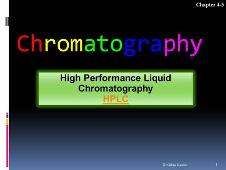 Chromatography High Performance Liquid Chromatography HPLC Chapter 4-5 1 Dr Gihan Gawish.