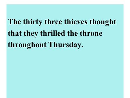 The thirty three thieves thought that they thrilled the throne throughout Thursday.