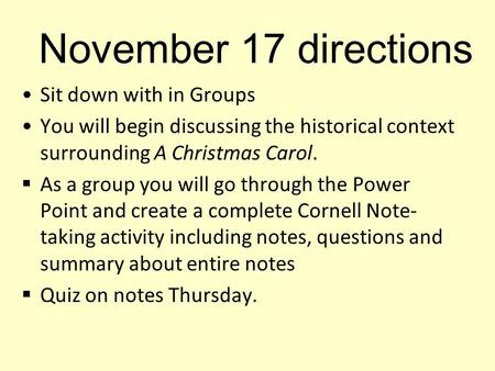 November 17 directions Sit down with in Groups You will begin discussing the historical context surrounding A Christmas Carol.  As a group you will go.