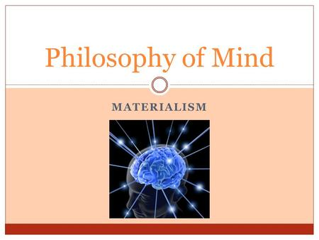 MATERIALISM Philosophy of Mind. This week's aims To explain and evaluate Ryle's behaviourism To introduce mind-brain type identity theory To develop evaluative.
