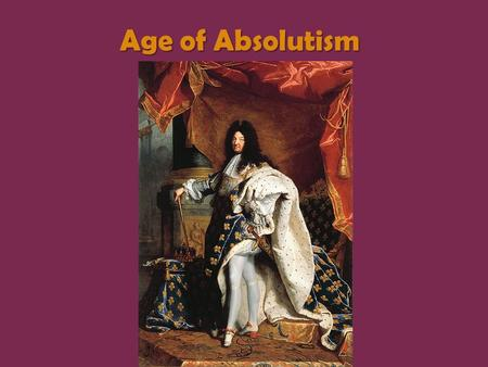 Age of Absolutism. Philip II of Spain Defender of CatholicismDefender of Catholicism Arrogant, ambitiousArrogant, ambitious Great wealth from empireGreat.
