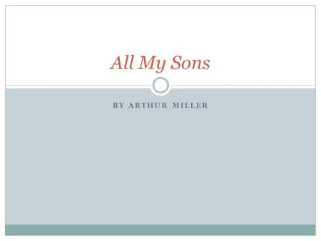 BY ARTHUR MILLER All My Sons. All My Sons Historical Context AMS was published in 1947 The Great Depression began in the final months of 1929 and continued.
