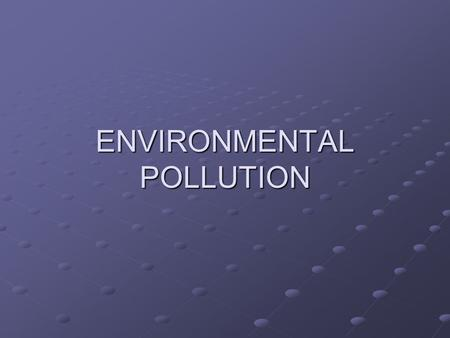 ENVIRONMENTAL <strong>POLLUTION</strong>. <strong>Pollution</strong> <strong>Pollution</strong> is the introduction of contaminants into an environment that causes instability, disorder, harm or discomfort.