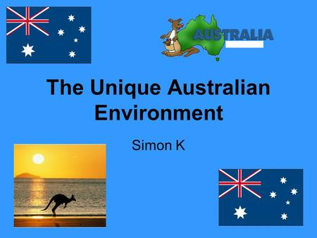 The Unique Australian Environment Simon K. Between approximately 570 and 510 Million years ago all the continents were attached to one another. The top.