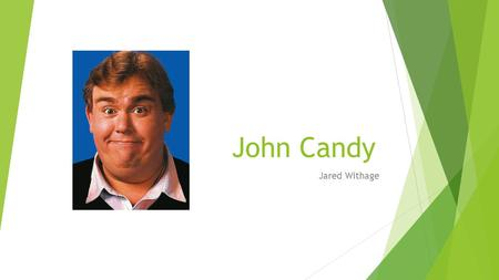 John Candy Jared Withage. Background and History  Born in October 31, 1950 and died on March 4, 1994  Played football and hockey in school but got injured.