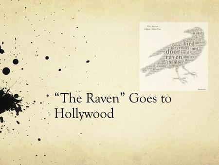 """The Raven"" Goes to Hollywood. Introduction These days Hollywood is looking for the next big movie idea. They look to the classics for inspiration."