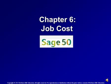 Chapter 6: Job Cost Copyright © 2015 McGraw-Hill Education. All rights reserved. No reproduction or distribution without the prior written consent of.