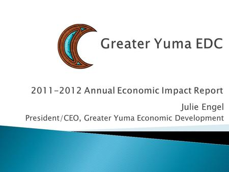 Julie Engel President/CEO, Greater Yuma Economic Development.