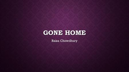 GONE HOME Raisa Chowdhury. THE NARRATIVE STRUCTURE In a traditional narrative, the story goes from beginning to end through a generally linear timeline,