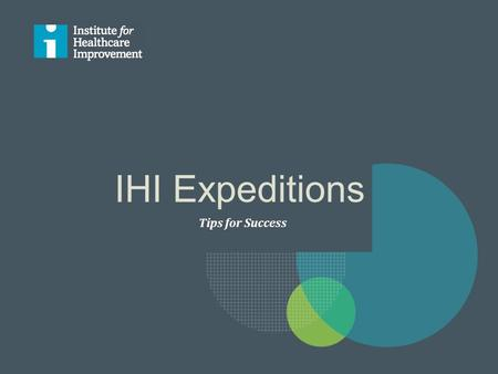 Tips for Success IHI Expeditions. What is an Expedition? expedition (noun) 1. an excursion, journey, or voyage made for some specific purpose 2. the group.